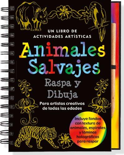 Raspa y Dibuja: Animales Salvajes: Un Libro de Actividades Artisticas [With Pens/Pencils] (Scratch & Sketch) por Heather Zschock
