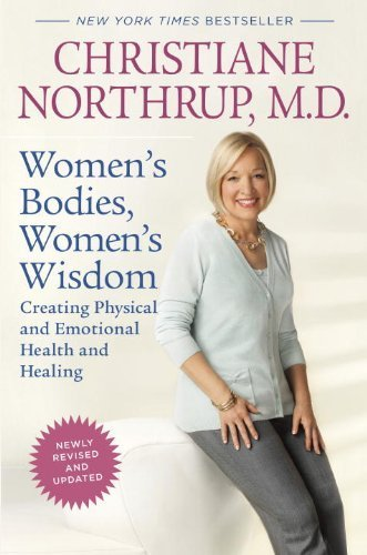 Women's Bodies, Women's Wisdom (Revised Edition): Creating Physical and Emotional Health and Healing by Northrup M.D., Christiane (2010) Paperback
