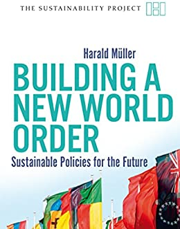 Building a New World Order: Sustainable Policies for the Future (Sustainability Project) by [Müller, Harald]