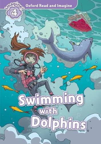 Oxford Read and Imagine: Level 4:: Swimming With Dolphins por Paul Shipton