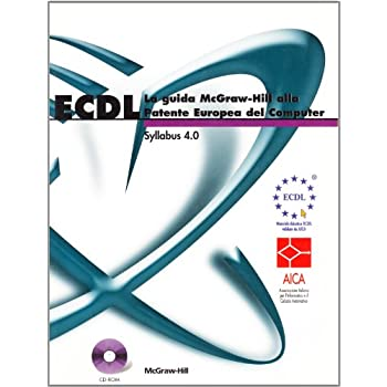 Ecdl. La Guida Mcgraw-Hill Alla Patente Europea Del Computer. Syllabus 4.0. Con Cd-Rom
