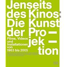 Jenseits des Kinos: Die Kunst der Projektion: Filme, Videos und Installationen von 1963 bis 2005