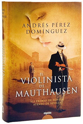 El violinista de Mauthausen (Algaida Literaria - Premio Ateneo De Sevilla) por Andrés Pérez Dominguez