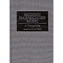 Modern Harpsichord Music: A Discography (Discographies: Association for Recorded Sound Collections Discographic Reference) by Martin Elste (1995-02-28)