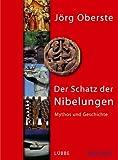 Der Schatz der Nibelungen: Mythos und Geschichte - Jörg Oberste