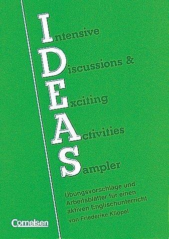 IDEAS: Intensive Discussions & Exciting Activities Sampler. Übungsvorschläge und Arbeitsblätter
