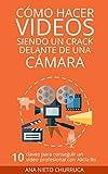 Cómo hacer vídeos siendo un crack delante de una cámara: 10 claves para conseguir un vídeo profesional con Alicia Ro (empresa, estrategia y gestión) (Hablando con cracks nº 1)