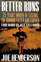 Better Runs: 25 Years Worth of Lessons for Running Faster and Farther