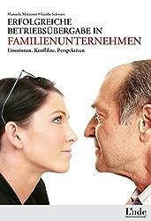 Erfolgreiche Betriebsübergabe in Familienunternehmen: Emotionen - Konflikte - Perspektiven