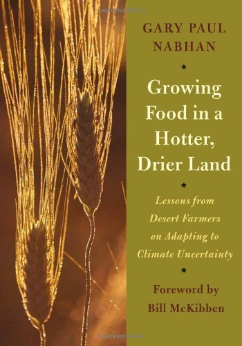 Growing Food in a Hotter, Drier Land: Lessons from Desert Farmers on Adapting to Climate Uncertainty by Nabhan, Gary Paul (2013) Paperback