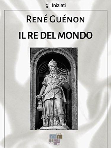 Il re del mondo (gli Iniziati) (Italian Edition)