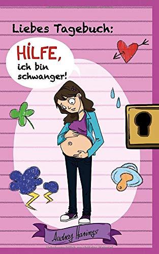Liebes Tagebuch: Hilfe, ich bin schwanger! -
