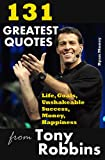 #9: 131 Greatest Quotes from Tony Robbins: Life, Goals, Unshakeable Success, Money, Happiness (Success and Life Lessons from Famous People Book 2)