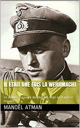Il était une fois la Wehrmacht: Le diable se couvre du plus bel ange qu'il puisse trouver.