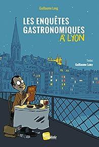 Les enquêtes gastronomiques à Lyon par Guillaume Long