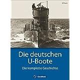Die deutschen U-Boote: Die komplette Geschichte
