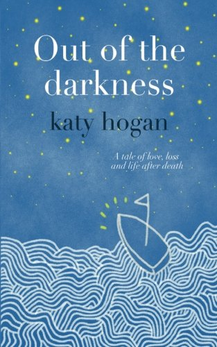 Out of the Darkness - a tale of love, loss and life after death