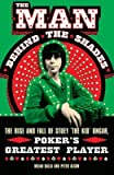 [The Man Behind the Shades: The Rise and Fall of Poker's Greatest Player] (By: Dalla Nolan) [published: May, 2006]