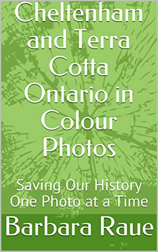 Cheltenham and Terra Cotta Ontario in Colour Photos: Saving Our History One Photo at a Time (Cruising Ontario Book 235) (English Edition)