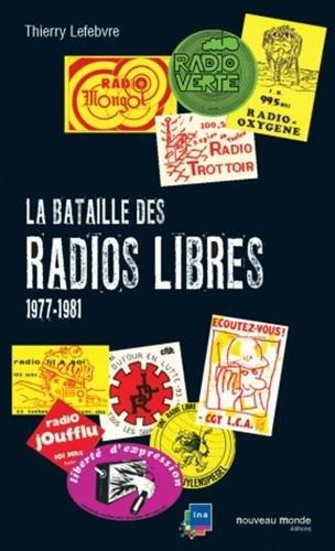 La bataille des radios libres : 1977-1981 par Thierry Lefebvre