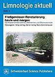 Fließgewässer-Renaturierung heute und morgen: EG-Wasserrahmenrichtlinie, Maßnahme und Effizienzkontrolle (Limnologie aktuell)