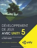 Developpement de jeux avec Unity 5: L'essentiel pour le developpement PC/Web et mobile