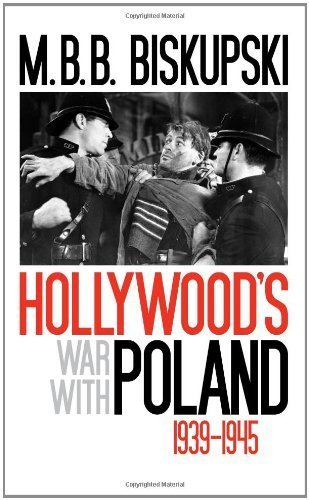Hollywood's War with Poland, 1939-1945 by M.B.B. Biskupski (2009-12-01)