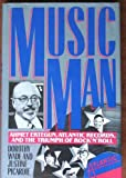 Music Man: Ahmet Ertegun, Atlantic Records and the Triumph of Rock 'n' Roll