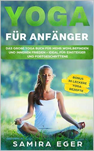 Yoga für Anfänger: Das große Yoga Buch für mehr Wohlbefinden ...