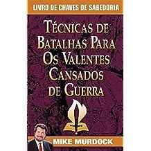 Técnicas de Batalhas Para Os Valentes Cansados de Guerra (Portuguese Edition)