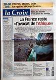 CROIX (LA) [No 37310] du 05/12/2005 - 20-30 ANS INTERIM STAGES CDD LA GENERATION PRECAIRE - ECONOMIE ET ENTREPRISES IKEA LES SECRETS D'UN GEANT DU MEUBLE - LA FRANCE RESTE L'AVOCAT DE L'AFRIQUE - LA QUESTION DU JOUR - LES PERSONNES DEMUNIES SONT-ELLES PLUS NOMBREUSES - FRANCE - LA MALNUTRITION TOUCHE ENCORE BEAUCOUP D'ENFANTS - APRES OUTREAU UNE REFORME DE LA JUSTICE EST DEVENUE NECESSAIRE - RELIGION - MGR VINGT-TROIS DEMANDE AUX PAROISSES DE CONSACRER LEURS FORCES A LA MISSION- FORUM - IL FAUT...