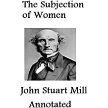 The Subjection of Women (Annotated) (English Edition)