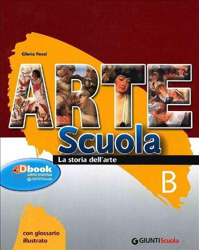 Arte scuola. Volume B: La storia dell'arte-Le parole dell'arte. Per la Scuola media