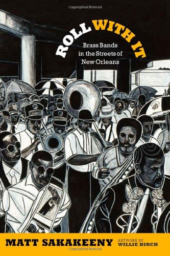Roll with It: Brass Bands in the Streets of New Orleans (Refiguring American Music) por Matt Sakakeeny