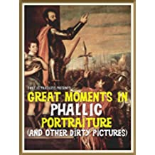 That Is Priceless Presents...Great Moments In Phallic Portraiture (And Other Dirty Pictures) (English Edition)