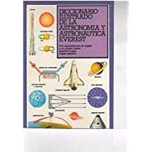 Diccionario ilustrado de la astronomía y astronáutica Everest: Con equivalencias en inglés y un amplio