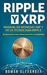Ripple y XRP: Manual de monedas XRP y de la tecnología Ripple: Blockchain para principiantes e inversores (Bitcoin alternativas y cripto monedas nº 2) (Spanish Edition)