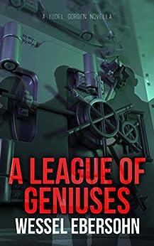 A League of Geniuses (Yudel Gordon stories Book 7) by [Ebersohn, Wessel]