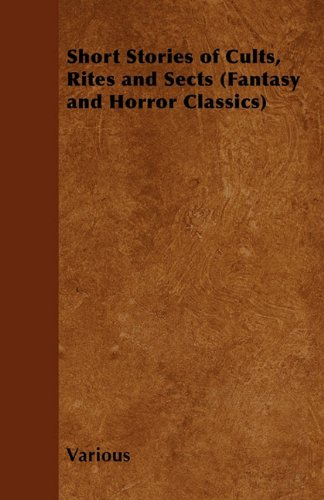 Short Stories of Cults, Rites and Sects (Fantasy and Horror Classics)