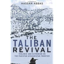 The Taliban Revival: Violence and Extremism on the Pakistan-Afghanistan Frontier by Hassan Abbas (2014-06-24)