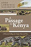 A Passage to Kenya: A Historical Collage of a Unique Time and Place