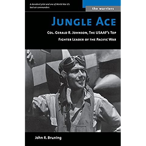 Jungle Ace: The Story of One of the Usaaf's Great Fighret Leaders, Col. Gerald R. Johnson: Col. Gerald R. Johnson, the USAAF's Top Fighter Leader of the Pacific War (Warriors)