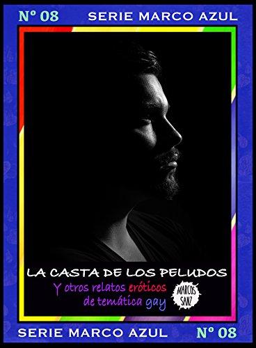 La casta de los peludos. Y otros relatos eróticos de temática gay: Serie Marco Azul Nº8 por Marcos Sanz