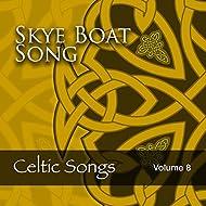 Skye Boat Song: Celtic Songs, Vol. 8