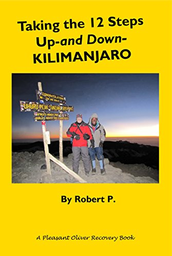Taking the 12 Steps Up-and Down-Kilimanjaro (Freedom from Cross-Addiction) (English Edition)