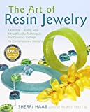 The Art of Resin Jewelry (Dvd Edition): Layering, Casting, and Mixed Media Techniques for Creating Vintage to Contemporary Designs