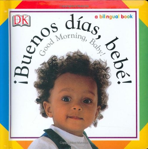 Buenos Dias, Bebe! / Good Morning, Baby! (Soft-To-Touch Books)