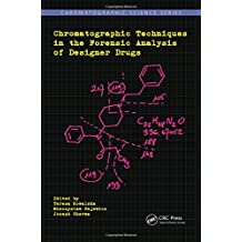 Chromatographic Techniques in the Forensic Analysis of Designer Drugs (Chromatographic Science Series)