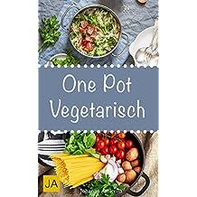 One Pot Vegetarisch - Leckere und einfach vegetarische Gerichte aus einem Topf