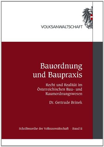 Bauordnung und Baupraxis: Recht und Realität im Österreichischen Bau- und Raumordnungswesen